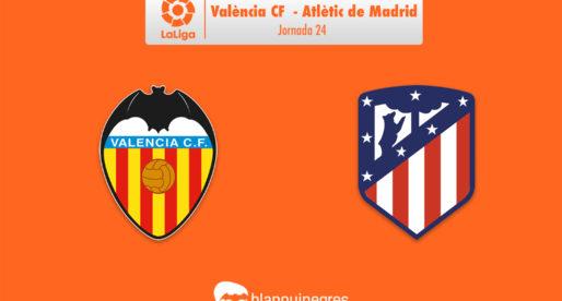 PRÈVIA: València CF –  Atlètic de Madrid (LaLiga: J.24)