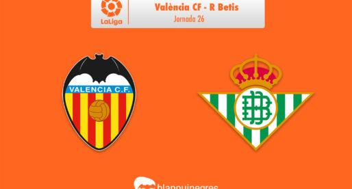 PRÈVIA: València CF – R Betis (LaLiga: J.26)